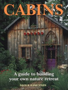 Cabins: A Guide to Building Your Own Nature Retreat: David Stiles, Jeanie Stiles: 9781552093733: Amazon.com: Books