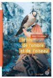 Le fils de l'ombre et de l'oiseau | Alex Cousseau (1974-....). Auteur