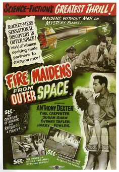 Fire Maidens From Outer Space -- one of those movies where a ship load of men discover a planet populated by dancers -- and then all the men go home alone!