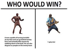 I think you mean one masked man with a flame thrower, shot gun, and fucking axe. Yah that beats a guy in a suit any day Tf2 Pyro, Valve Games, Tf2 Memes, Team Fortess 2, Gaming Memes, Funny Games, Overwatch, My Photos, Hilarious