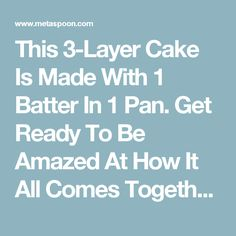 This 3-Layer Cake Is Made With 1 Batter In 1 Pan. Get Ready To Be Amazed At How It All Comes Together!