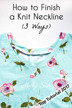Top 5 Tutorials 2017 - How to Finish a Knit Neckline - from Melly Sews