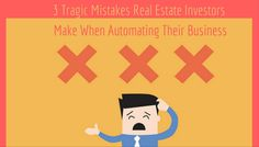 You need to learn the three tragic mistakes real estate investors make when automating their business so you know what NOT to do. http://propertymob.com/blog/three-tragic-mistakes-real-estate-investors-make/
