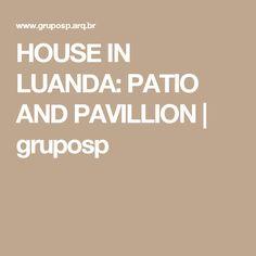 HOUSE IN LUANDA: PATIO AND PAVILLION | gruposp