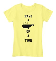 Have A Whale Of A Time Lemon Yellow Women's T-Shirt Front cute cute graphic tees cute tshirts cute women tee cute shirts cute tee shirt cute shirt cutie cutegraphictees cutetees cutetshirts cutewomentees cuteshirts cutetee cuteshirt Camp Shirts, Tee Shirts, Cute Graphic Tees, Casual Wear For Men, Lemon Yellow, Cute Tshirts, Personalized T Shirts, T Shirts For Women, Clothes For Women