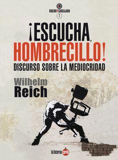 ¡Escucha, hombrecillo!: discurso sobre la mediocridad / Wilhelm Reich. La Linterna Sorda, 2015