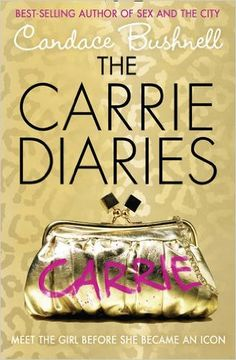 The Carrie Diaries (The Carrie Diaries, Book 1): Amazon.co.uk: Candace Bushnell: 9780007312078: Books