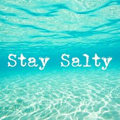 Get Salty, Stay Salty. Florida Keys, Bahamas, Jamaica and the Caribbean