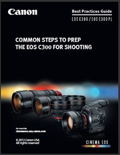 14 pages of how to prep a Canon C300