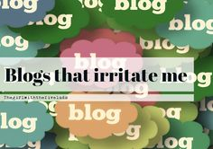 The girl with the five lads and fibro: Blogs that irritate me