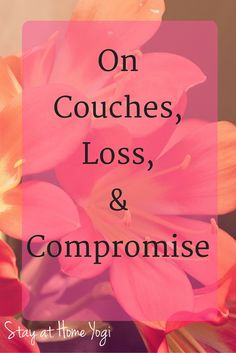 On Couches, Loss, & Compromise. Learning to compromise and find balance in my marriage and in my debt payoff journey. Follow my story at stayathomeyogi.com