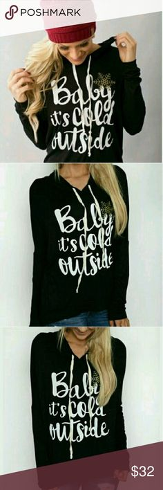 << Baby Its Cold Outside Lightweight Hoodie >> The hottest style this season!!! Baby, it's cold outside so get your hoodie!   Lightweight soft material made of rayon and spandex.  White imprint with glitter gold snowflake :)  Loose fit Boutique  Tops Tees - Long Sleeve