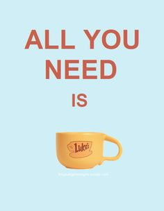 "this can go two ways: ""all you need is COFFEE"" or ""all you need is LUKE."" both are true. <3"