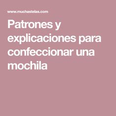 Patrones y explicaciones para confeccionar una mochila Pattern Making, Diy And Crafts, Sewing, How To Make, Couture, Jeans, Scrappy Quilts, Log Projects, Kids Backpacks