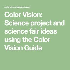 Color Vision: Science project and science fair ideas using the Color Vision Guide Science Project Board, Science Fair Projects, Science Experiments, Color Vision, How To Plan, Learning, Ideas, Studying, Teaching