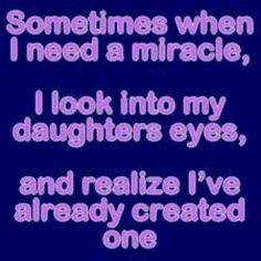 Daughter...the miracle who I never knew I needed so much.