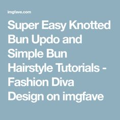 Super Easy Knotted Bun Updo and Simple Bun Hairstyle Tutorials - Fashion Diva Design on imgfave