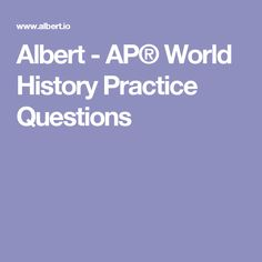 Albert - AP® World History Practice Questions