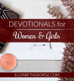 Heartfelt devotionals for girls, teens, and women brimming with encouragement & guidance in God's Word.