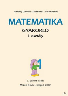 Matematika gyakorló - 1. osztály - Mozaik kiadó - Kiss Virág - Picasa Web Albums Kindergarten Math, Teaching Math, Book Cover Design, Book Design, Teaching Displays, Learning Methods, Prep School, Alphabet Worksheets, Math For Kids