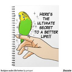 "Budgies make life better spiral note book. Cute green budgerigar drawing with text: ""Here's the ultimate secret to a better life!!"" Perfect gift for parakeet parrents, budgie moms, budgie dads, budgie owners, budgie lovers and everyone else that love parakeets. #funnyparrottext #funnybudgiedrawing #budgieparakeet #budgieparrot #ilovebudgieparrots #crazyparakeetlady #parrotperson #crazybirdlady #birdquote #parrotjoke #funnyparakeethumor #parakeetsarefunny #funnygreenparakeet"
