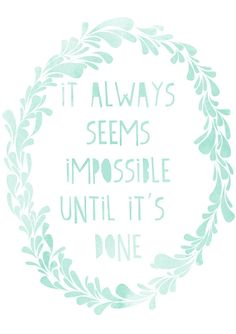 it always seems impossible until.... need to  remember this as I make my way through grad school!