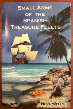 Small Arms of the Spanish Treasure Fleets - Noel Wells - Shipwreck Artifacts