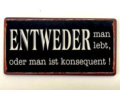 entweder man lebt, oder man ist konsequent - one either lives, or is consistent Consistency, Messages, Feelings, Oder, Funny Stuff, Quotes, Gifts, Text Posts