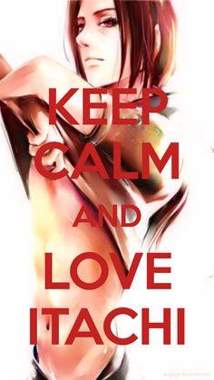 KEEP CALM AND LOVE ITACHI <3 #itachi #uchiha #naruto #konoha #sharingan #sixpack #hot #red