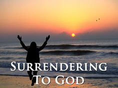 I surrender to you LORD, for my ways are not right without you
