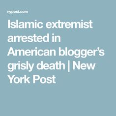 Islamic extremist arrested in American blogger's grisly death | New York Post