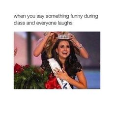 Or when you say something funny in public and everyone laughs