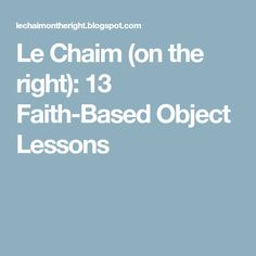 Le Chaim (on the right): 13 Faith-Based Object Lessons Object Lessons, How To Memorize Things, Children's Bible, Objects, Faith, Teaching, Education, Loyalty, Believe