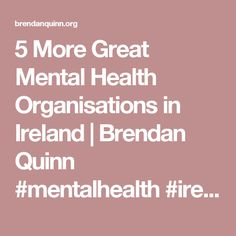 5 More Great Mental Health Organisations in Ireland | Brendan Quinn #mentalhealth #ireland #charity #causes #brendanquinn