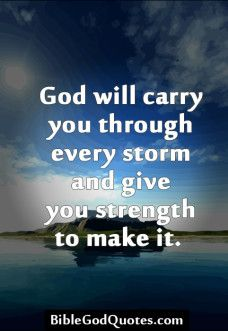 God will carry you through...