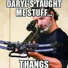 Daryl's taught me stuff, and thangs | The Walking Dead funny Rick meme