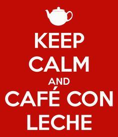 KEEP CALM AND CAFÉ CON LECHE