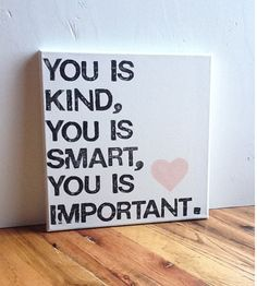 12X12 Canvas Sign - You Is Kind. You Is Smart. You Is Important Quote, Decoration, Pink Heart, Black and White,. $25.00, via Etsy.