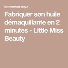 Fabriquer son huile démaquillante en 2 minutes - Little Miss Beauty