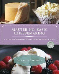 Mastering Basic Cheesemaking, Gianaclis Caldwell, how to, simplify the process, easy