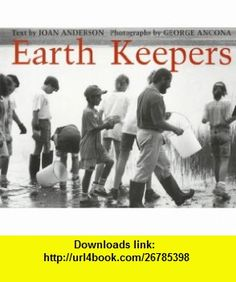 Earth Keepers (9780152421991) Joan Anderson, George Ancona , ISBN-10: 0152421998  , ISBN-13: 978-0152421991 ,  , tutorials , pdf , ebook , torrent , downloads , rapidshare , filesonic , hotfile , megaupload , fileserve