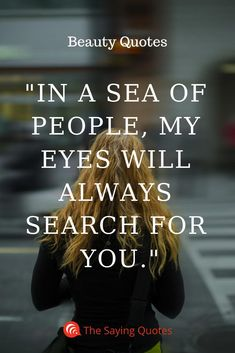 64 In a sea of people, my eyes will always search for you Eye Quotes, Beauty Quotes, Life Is Beautiful Quotes, My Soulmate, Love You, My Love, Real Beauty, You Deserve, My Eyes