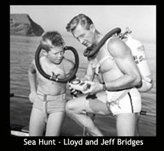 """Sea Hunt"" (1958-61) on TV with Lloyd Bridges and son Jeff. Lloyd was the patriarch of what has become a family of very, very good actors."