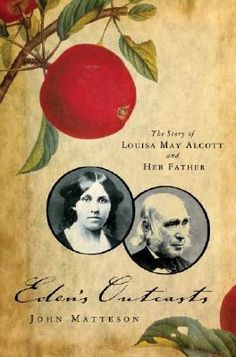 Eden's Outcasts: The Story of Louisa May Alcott and Her Father. Pulitzer Award Winner. http://libcat.bentley.edu/record=b1234466~S0