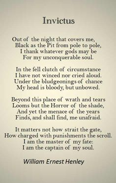 """I am the master of my fate; I am the captain of my soul."" ~ETS (Invictus) one of my favorite poems"