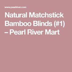 Natural Matchstick Bamboo Blinds ( 1) – Pearl River Mart Pearl River Mart a76d107e919c