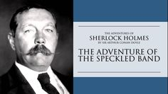 a review of sherlock holmes in the speckled band by sir arthur conan doyle The adventure of the speckled band by arthur conan doyle  consideration, one of the most unusual cases in the long, illustrious career of sherlock holmes.