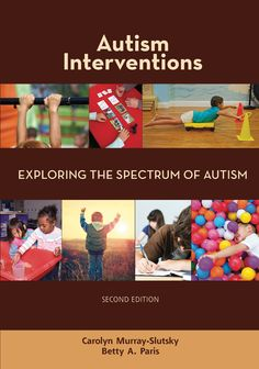 "Autism Interventions-Exploring the Spectrum of Autism, 2nd Edition By Carolyn Murray-Slutsky and Betty Paris -  Autism Interventions a ""must have"" to understand autism and learn practical, effective, easy-to-use intervention strategies based on current research."
