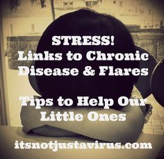 Stress & Chronic Disease – Links to Flares & Disease – It's Not Just a Virus