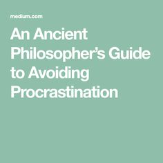 An Ancient Philosopher's Guide to Avoiding Procrastination